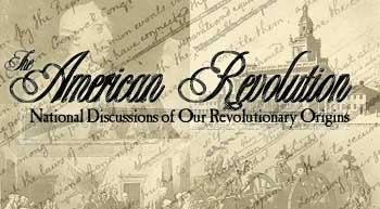 [The American Revolution:  National Discussions of Our Revolutionary Origins.]